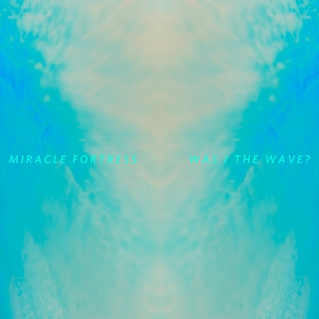 Miracle Fortress Was I the Wave?