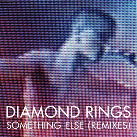 Diamond Rings Something Else Remix EP