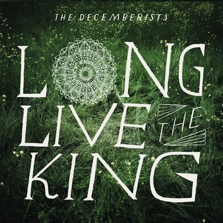 The Decemberists Long Live The King