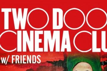 Two Door Cinema Club Friends Toronto Top