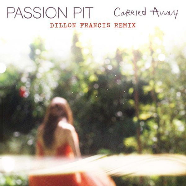 Passion Pit Carried Away Dillon Francis Remix