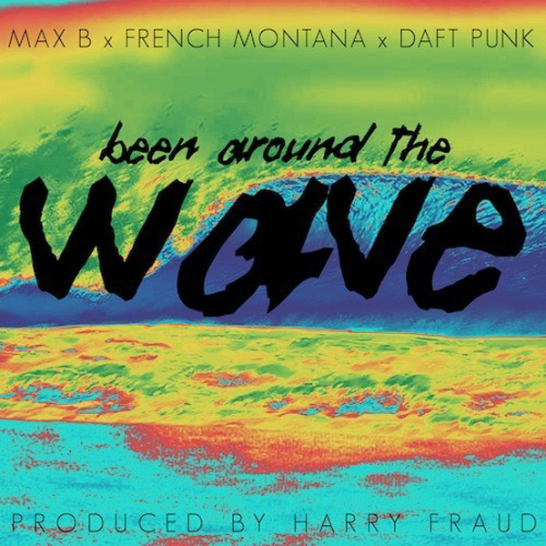 Harry Fraud Daft Punk French Montana Max B Been Around The Wave