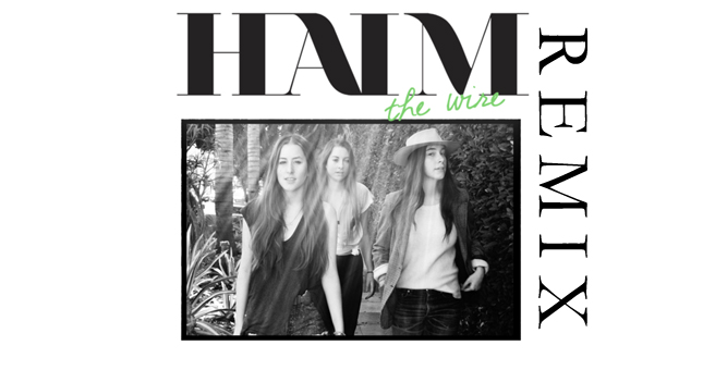 Haim The Wire Remix
