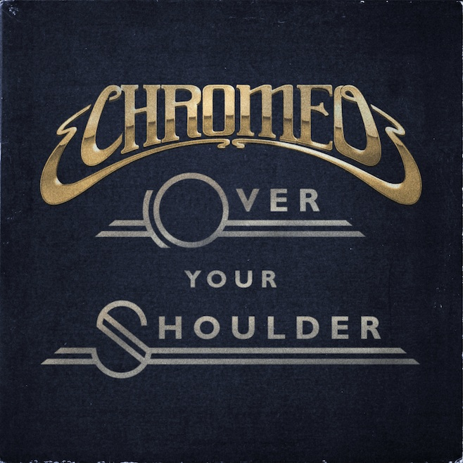 Chromeo Over Your Shoulder