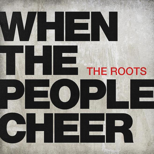 The Roots When the People Cheer