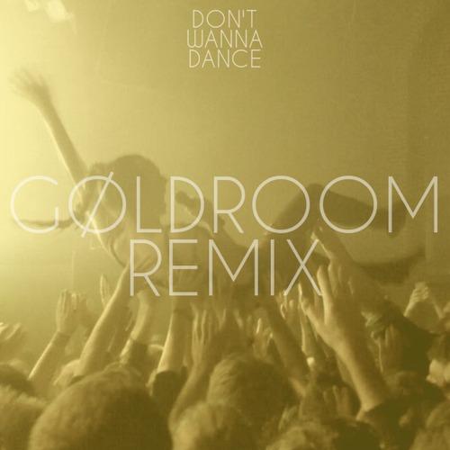 Goldroom Don't Wanna Dance