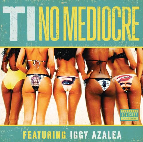 T.I. Iggy Azalea No Mediocre