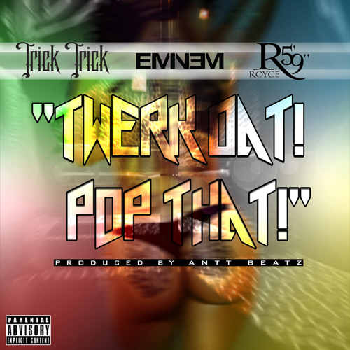 Trick-Trick-Ft-Eminem-Royce-da-5-9 Twerk-Dat-Pop-That
