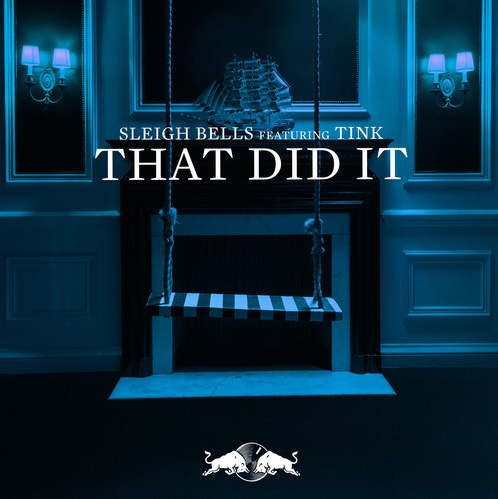 Sleigh Bells That Did It Ft. Tink