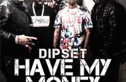 Dipset Have My Money