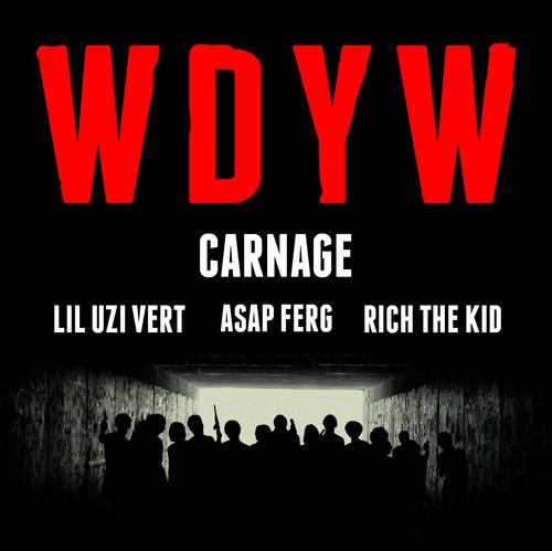 Carnage WDYW ft Lil Uzi Vert ASAP Ferg Rich The Kid