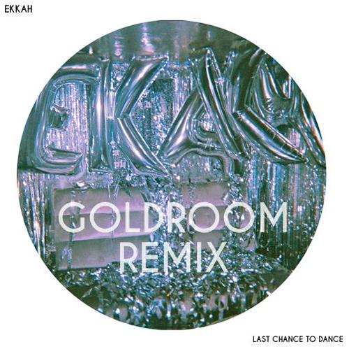 Ekkah Last Chance To Dance Goldroom Remix