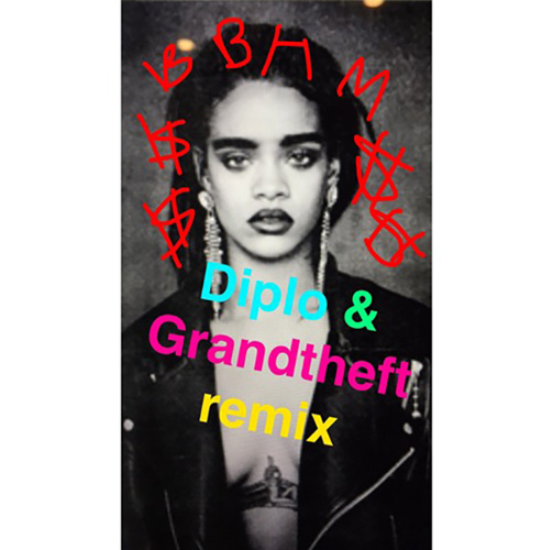 Rihanna Bitch Better Have My Money Diplo Grandtheft Remix