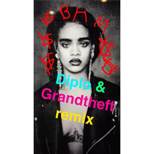 Rihanna Bitch Better Have My Money Diplo Grandtheft Remix