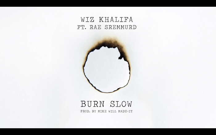 Wiz Khalifa Burn Slow ft Rae Sremmurd